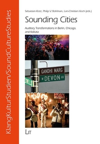 Sounding Cities: Auditory Transformations in Berlin, Chicago, and Kolkata