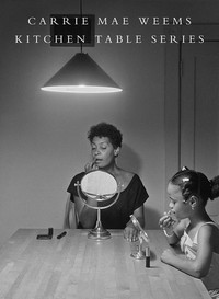 Carrie Mae Weems : Kitchen Table Series