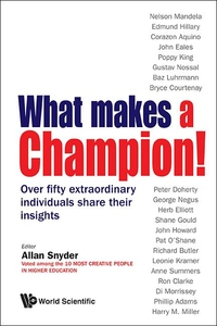 What Makes a Champion! : Over Fifty Extraordinary Individuals Share Their Insights