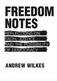 Freedom Notes: Reflections on Faith, Justice, and the Possibility of Democracy