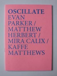 Oscillate: Evan Parker, Matthew Herbert, Kaffe Matthews, and Mira Calix