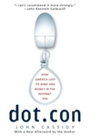Dot.Con:How America Lost Its Mind and Money in the Internet Era