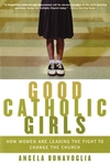 Good Catholic Girls:How Women Are Leading the Fight to Change the Church