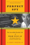 Perfect Spy:The Incredible Double Life of Pham Xuan an, Time Magazine Reporter and Vietnamese Communist Agent