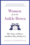 Women from the Ankle Down:The Story of Shoes and How They Define Us