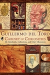 Guillermo del Toro Cabinet of Curiosities:My Notebooks, Collections, and Other Obsessions