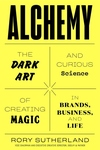Alchemy: Or, the Art and Science of Conceiving Effective Ideas that Logical People Will Hate