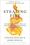 Stealing Fire: How Silicon Valley, the Navy SEALs, and Maverick Scientists Are Revolutionizing the Way We Live and Work