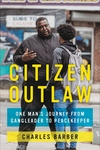 Citizen Outlaw: One Man?s Journey from Gangleader to Peacekeeper