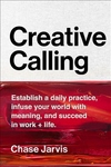 Creative Calling: Establish a Daily Practice, Infuse Your World with Meaning, and Find Success in Work + Life