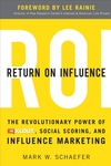 Return on Influence:The Revolutionary Power of Klout, Social Scoring, and Influence Marketing