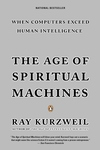 The Age of Spiritual Machines:When Computers Exceed Human Intelligence