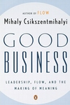 Good Business:Leadership, Flow, and the Making of Meaning