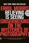 Believing Is Seeing:Observations on the Mysteries of Photography
