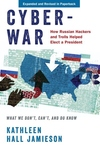 Cyberwar: How Russian Hackers and Trolls Helped Elect a President What We Don't, Can't, and Do Know