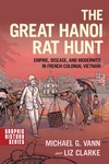 Great Hanoi Rat Hunt: Empire, Disease, and Modernity in French Colonial Vietnam