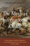 Myth of International Order: Why Weak States Persist and Alternatives to the State Fade Away