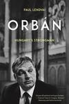 Orban : Hungary's Strongman