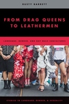 From Drag Queens to Leathermen: Language, Gender, and Gay Male Subcultures