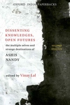 Dissenting Knowledges, Open Futures:The Multiple Selves and Strange Destinations of Ashis Nandy