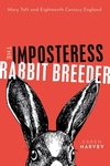 Imposteress Rabbit Breeder: Mary Toft and Eighteenth-Century England
