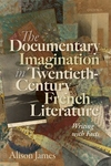 Documentary Imagination in Twentieth-Century French Literature: Writing with Facts