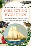 Collecting Evolution: The Galapagos Expedition that Vindicated Darwin