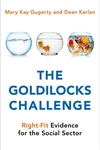Goldilocks Challenge: Right-Fit Evidence for the Social Sector