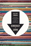 Democracy of Sound:Music Piracy and the Remaking of American Copyright in the Twentieth Century