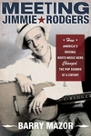 Meeting Jimmie Rodgers:How America's Original Roots Music Hero Changed the Pop Sounds of a Century
