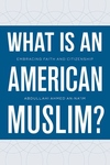 What Is an American Muslim?:Embracing Faith and Citizenship