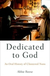 Dedicated to God:An Oral History of Cloistered Nuns