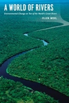 A World of Rivers:Environmental Change on Ten of the World's Great Rivers