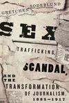 Sex Trafficking, Scandal, and the Transformation of Journalism, 1885-1917