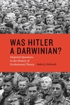 Was Hitler a Darwinian?:Disputed Questions in the History of Evolutionary Theory