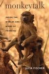Monkeytalk: Inside the Worlds and Minds of Primates