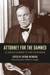 Attorney for the Damned:Clarence Darrow in the Courtroom