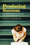 Producing Success:The Culture of Personal Advancement in an American High School