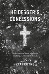 """Heidegger's Confessions: The Remains of Saint Augustine in """"Being and Time"""" and Beyond"""