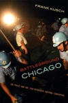 Battleground Chicago:The Police and the 1968 Democratic National Convention