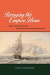 Bringing the Empire Home:Race, Class, and Gender in Britain and Colonial South Africa