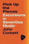 Pick Up the Pieces : Excursions in Seventies Music