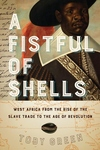 Fistful of Shells : West Africa from the Rise of the Slave Trade to the Age of Revolution