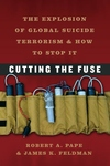 Cutting the Fuse:The Explosion of Global Suicide Terrorism and How to Stop It