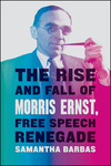 The Rise and Fall of Morris Ernst, Free Speech Renegade