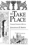 To Take Place:Toward Theory in Ritual