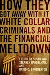 How They Got Away with It:White Collar Criminals and the Financial Meltdown