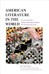 American Literature in the World : An Anthology from Anne Bradstreet to Octavia Butler
