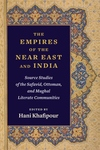 Empires of the Near East and India: Source Studies of the Safavid, Ottoman, and Mughal Literate Communities