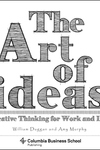 Art of Ideas, The: Creative Thinking for Work and Life